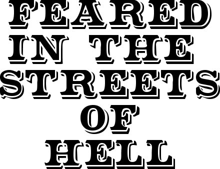 Feared In The Streets Of Hell